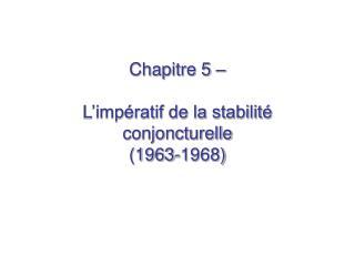 Chapitre 5 �  L�imp�ratif de la stabilit� conjoncturelle (1963-1968)