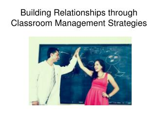 Building Relationships through Classroom Management Strategies