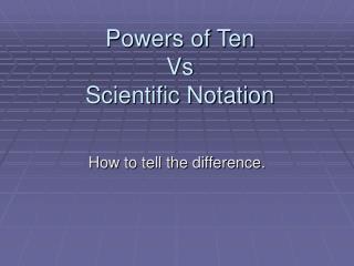 Powers of Ten Vs Scientific Notation