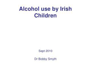 Alcohol use by Irish Children