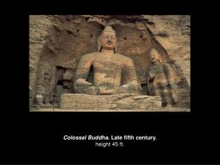 Colossal Buddha . Late fifth century. height 45 ft.