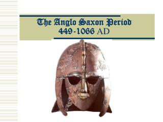 The Anglo Saxon Period 449-1066  AD