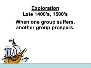 Exploration Late 1400's, 1500's