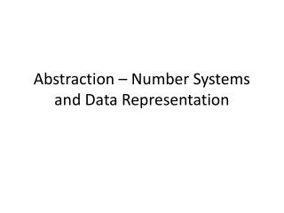Abstraction – Number Systems and Data Representation