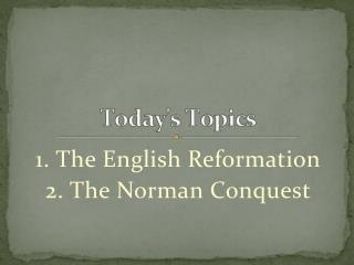 1. The English Reformation 2. The Norman Conquest
