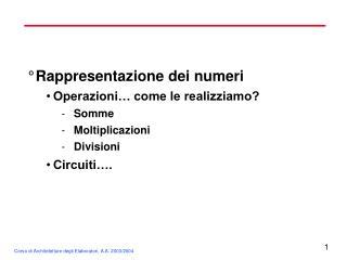 Rappresentazione dei numeri Operazioni… come le realizziamo? Somme Moltiplicazioni Divisioni