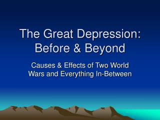 The Great Depression: Before  Beyond