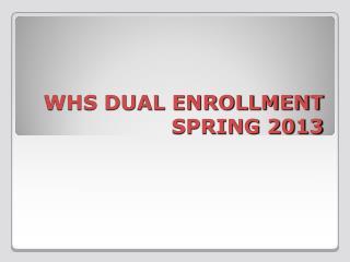 WHS DUAL ENROLLMENT SPRING 2013