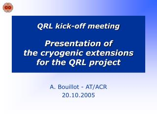 QRL kick-off meeting Presentation of  the cryogenic extensions  for the QRL project