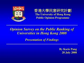 Opinion Survey on the Public Ranking of Universities in Hong Kong 2008 Presentation of Findings