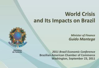 World Crisis and Its Impacts on Brazil Minister of Finance Guido  Mantega