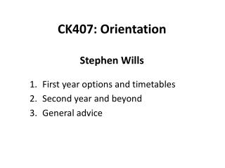 CK407: Orientation Stephen Wills
