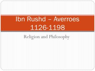 Ibn Rushd  – Averroes 1126-1198