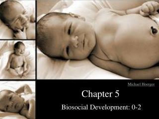 Biosocial Development: 0-2