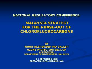 NATIONAL REGULATORY CONFERENCE:  MALAYSIA STRATEGY  FOR THE PHASE-OUT OF CHLOROFLUOROCARBONS BY