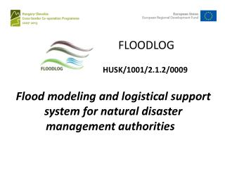 Flood modeling  and  logistical support system for natural disaster  management  authorities
