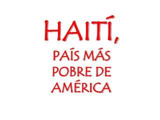 HAITÍ,  PAÍS MÁS POBRE DE AMÉRICA