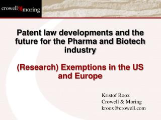 Patent law developments and the future for the Pharma and Biotech industry  Research Exemptions in the US and Europe