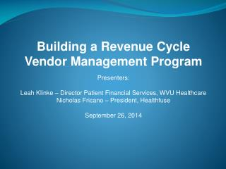 Building a Revenue Cycle Vendor Management Program Presenters: