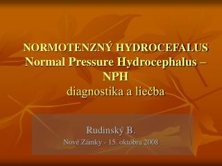 NORMOTENZN  HYDROCEFALUS Normal Pressure Hydrocephalus   NPH diagnostika a liecba
