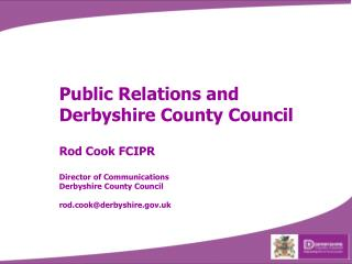 Public Relations and Derbyshire County Council Rod Cook FCIPR Director of Communications