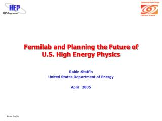 Fermilab and Planning the Future of  U.S. High Energy Physics