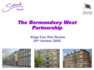 The Bermondsey West Partnership Stage Four Peer Review 25 th  October 2005