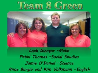 Leah  Wenger -Math Patti Thomas -Social Studies Jamie  O'Daniel –Science
