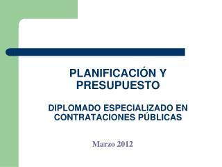 PLANIFICACI�N Y PRESUPUESTO DIPLOMADO ESPECIALIZADO EN CONTRATACIONES P�BLICAS