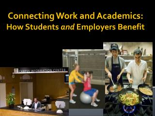 Connecting Work and Academics: How Students  and  Employers Benefit