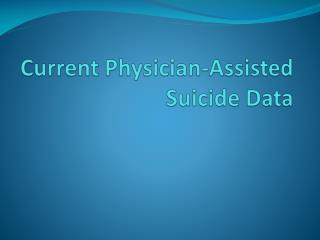 Current Physician-Assisted Suicide Data