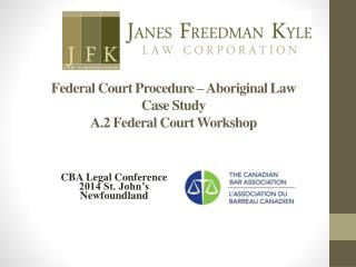 Federal Court Procedure  – Aboriginal Law  Case Study A.2 Federal Court Workshop