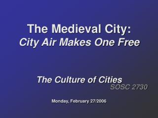 The Medieval City: City Air Makes One Free