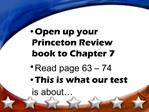 Open up your Princeton Review book to Chapter 7 Read page 63   74 This is what our test is about