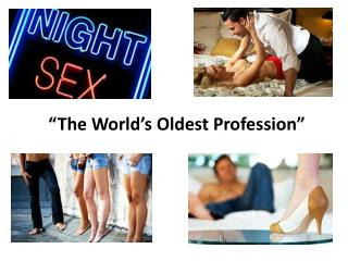 """The World's Oldest Profession"""