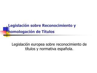 Legislación sobre Reconocimiento y homologación de Títulos