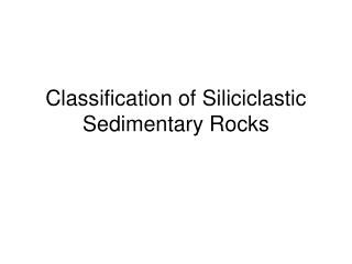Classification of Siliciclastic Sedimentary Rocks