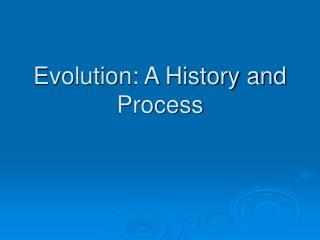 Evolution: A History and Process