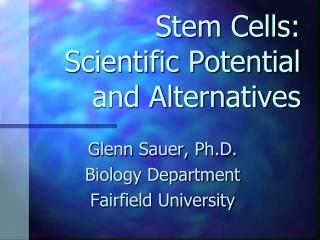 Stem Cells: Scientific Potential and  Alternatives
