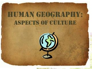 Human Geography: Aspects of culture