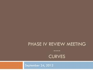 Phase IV Review Meeting ---- Curves