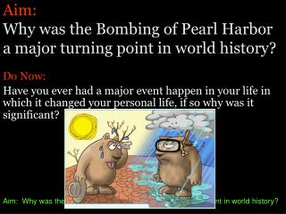 Aim: Why was the Bombing of Pearl Harbor a major turning point in world history?