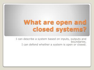 What are open and closed systems?