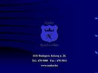 1141 Budapest, Kőszeg u. 26. Tel.: 470 5000   Fax : 470 5011 nador.hu