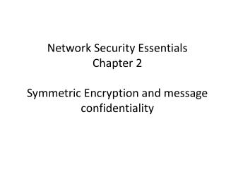 Network Security Essentials Chapter 2 Symmetric Encryption and message confidentiality