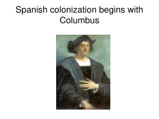 Spanish colonization begins with Columbus