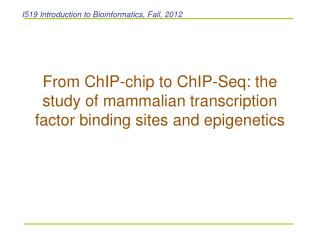I519 Introduction to Bioinformatics, Fall, 2012