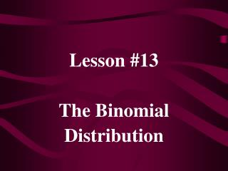 Lesson #13 The Binomial Distribution