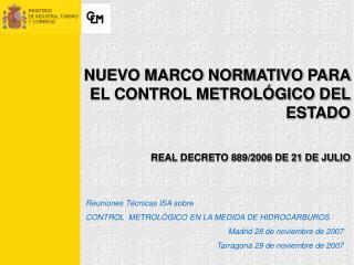 NUEVO MARCO NORMATIVO PARA EL CONTROL METROLÓGICO DEL ESTADO REAL DECRETO 889/2006 DE 21 DE JULIO
