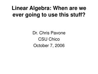 Linear Algebra: When are we ever going to use this stuff?